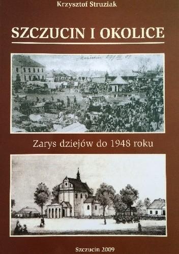 Okładka książki Szczucin i okolice. Zarys dziejów do 1948 roku