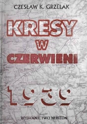 Okładka książki Kresy w czerwieni. Agresja zwiazku Sowieckiego na Polskę w 1939 roku