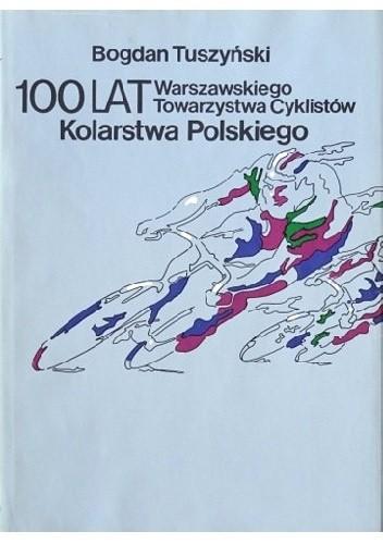 Okładka książki 100 lat kolarstwa polskiego. Warszawskiego Towarzystwa Cyklistów