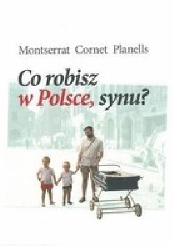 Okładka książki Co robisz w Polsce, synu?