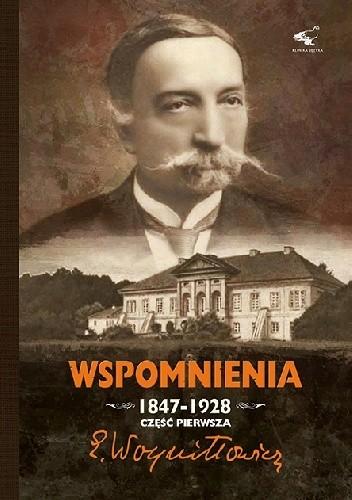Okładka książki Wspomnienia 1847-1928. Część Pierwsza.
