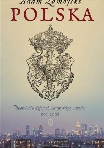Okładka książki Polska. Opowieść o dziejach niezwykłego narodu 966-2008.