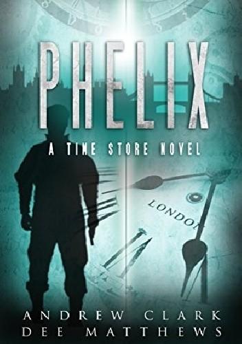 Okładka książki Phelix. A Time Store Novel