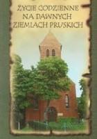 Życie codzienne na dawnych ziemiach pruskich. Krajobraz kulturowy.