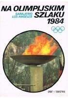 Na olimpijskim szlaku 1984. Sarajewo, Los Angeles