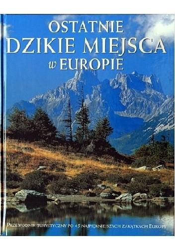 Okładka książki Ostatnie dzikie miejsca w Europie