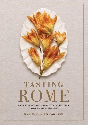 Okładka książki Tasting Rome: Fresh Flavors and Forgotten Recipes from an Ancient City