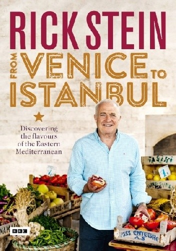 Okładka książki Rick Stein: From Venice to Istanbul: Discovering the Flavours of the Eastern Mediterranean