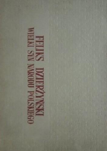 Okładka książki Feliks Dzierżyński - wielki syn narodu polskiego