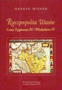 Okładka książki Rzeczpospolita Wazów. Czasy Zygmunta III i Władysława IV