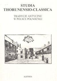 Okładka książki Studia Thorunensio-Classica. Tradycje antyczne w Polsce Północnej