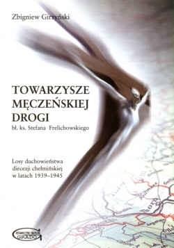 Okładka książki Towarzysze męczeńskiej drogi. Losy duchowieństwa diecezji chełmińskiej w latach 1939-1945