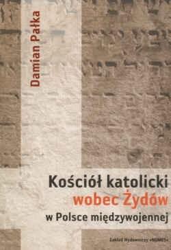 Okładka książki Kościół katolicki wobec Żydów w Polsce międzywojennej