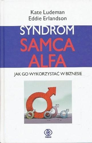 Okładka książki Syndrom samca alfa. Jak go wykorzystać w biznesie