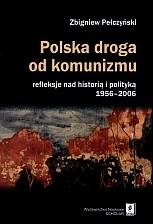 Okładka książki Polska droga od komunizmu. Refleksje nad historią i polityką 1956?2006