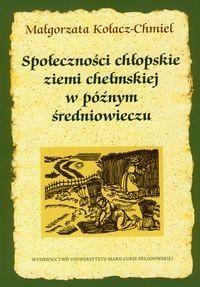 Okładka książki Społeczności chłopskie ziemi chełmskiej w późnym średniowieczu