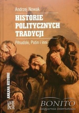 Okładka książki Historie politycznych tradycji. Piłsudski, Putin i inni
