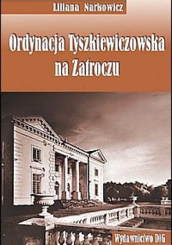 Okładka książki Ordynacja Tyszkiewiczowska na zatroczu