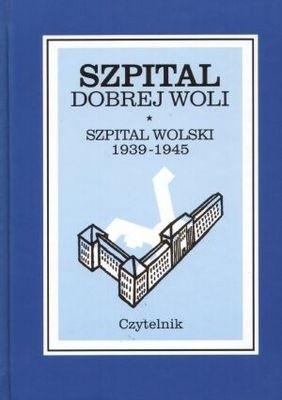 Okładka książki Szpital Dobrej Woli. Szpital Wolski 1939 - 1945