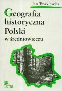 Okładka książki Geografia historyczna Polski w średniowieczu
