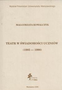 Okładka książki Teatr w świadomości uczniów (1985-1990)