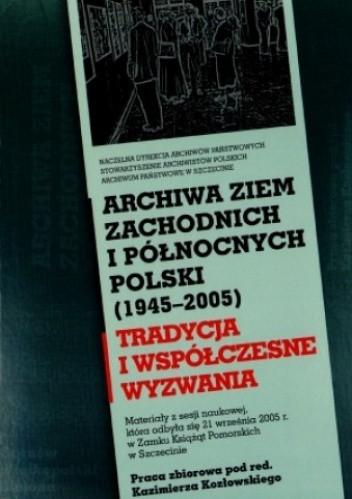 Okładka książki Archiwa ziem zachodnich i północnych Polski (1945-2005)