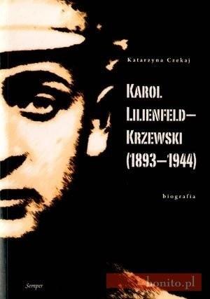 Okładka książki Karol Lilienfeld-Krzewski (1893-1944). Biografia