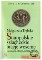 Staropolskie szlacheckie oracje weselne. Genologia, obrzęd, źródła