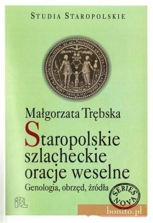 Okładka książki Staropolskie szlacheckie oracje weselne. Genologia, obrzęd, źródła