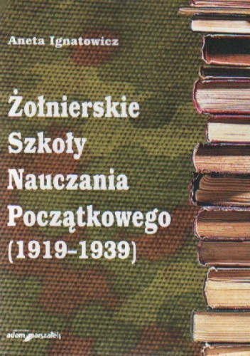 Okładka książki Żołnierskie szkoły nauczania początkowego(1919-1939)