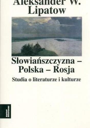 Okładka książki Słowiańszczyzna - Polska - Rosja. Studia o literaturze i kulturze