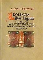 Okładka książki Kolekcja Liber legum i jej miejsce w kulturze umysłowej późnośredniowiecznego Przemyśla