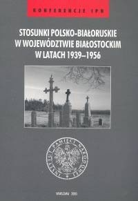 Okładka książki Stosunki polsko-białoruskie /Konferencje ipn