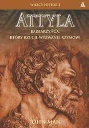 Okładka książki Attyla. Barbarzyńca, który rzucił wyzwanie Rzymowi