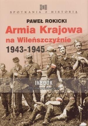 Okładka książki Armia Krajowa na Wileńszczyźnie 1943-1945