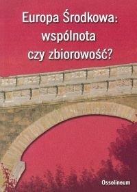 Okładka książki Europa Środkowa: wspólnota czy zbiorowość?