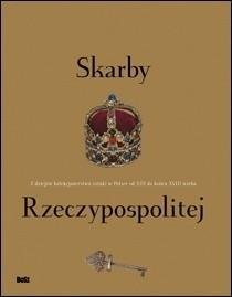 Okładka książki Skarby Rzeczypospolitej. Z dziejów polskiego kolekcjonerstwa sztuki w Polsce od XIII do końca XVIII wieku