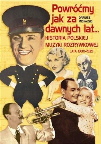 Okładka książki Powróćmy jak za dawnych lat... Historia polskiej muzyki rozrywkowej lata 1900-1939