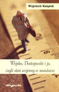 Okładka książki Wojsko, Dostojewski i ja czyli stan wojenny w mundurze
