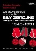 Okładka książki Od zwycięstwa do upadku. Siły zbrojne związku Radzieckiego 1945 - 1991.