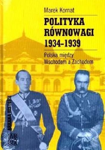 Okładka książki Polityka Równowagi 1934-1939. Polska pomiędzy Wschodem a zachodem