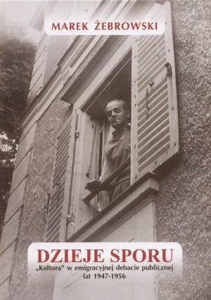 Okładka książki Dzieje sporu. Kultura w emigracyjnej debacie publicznej lat 1947-1956