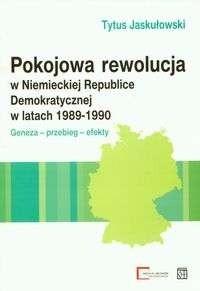 Okładka książki Pokojowa rewolucja w Niemieckiej Republice Demokratycznej w latach 1989-1990