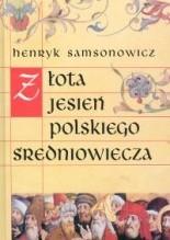 Złota jesień polskiego średniowiecza - Henryk Samsonowicz