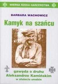 Okładka książki Kamyk na szańcu: Gawęda o druhu Aleksandrze Kamińskim w stulecie urodzin