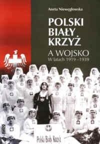 Okładka książki Polski Biały Krzyż a wojsko w latach 1919-1939