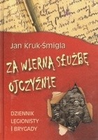 Okładka książki Za wierną służbę Ojczyźnie. Dziennik legionisty I Brygady