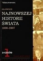 Słownik najnowszej historii świata 1900-2007. Tom 1: a-czecho