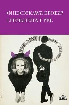Okładka książki (Nie)ciekawa epoka? Literatura i PRL