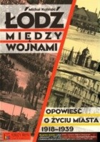 Łódź między wojnami. Opowieść o życiu miasta 1918 - 1939
